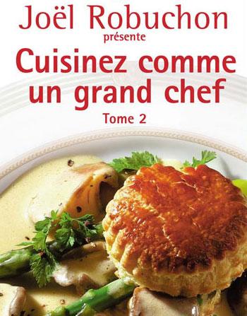 Les livres de jo l robuchon le monde de jo l robuchon - Cuisine comme un chef ...